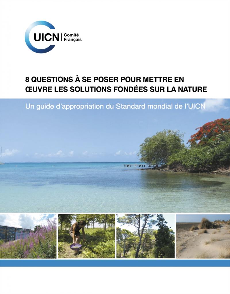 8 questions à se poser pour mettre en oeuvre les solutions fondées sur la nature. Un guide d'appropriation du Standard mondial de l'UICN